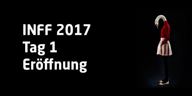 INFF 2017 – Tag 1: Eröffnung